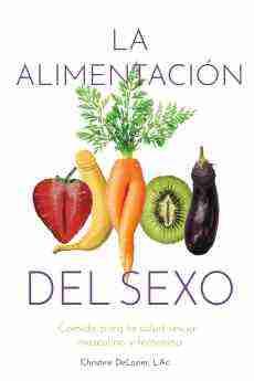 40 la alimentacion del sexo una guia para el bienestar y el placer sexual a traves de la buena nutricion - 'La alimentación del sexo', una guía para el bienestar y el placer sexual a través de la buena nutrición